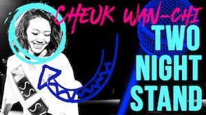 Cheuk Wan-Chi: Two Night Stand